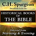 C.H.Spurgeon Devotions from the Historical Books of the Bible: Derived from Morning & Evening Audiobook by Charles H. Spurgeon Narrated by Christopher Glyn