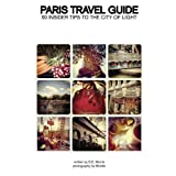 PARIS TRAVEL GUIDE: 50 INSIDER TIPS TO THE CITY OF LIGHT ~ D.E. Morris