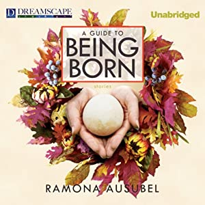 A Guide to Being Born | [Ramona Ausubel]