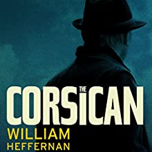 The Corsican: A Novel (       UNABRIDGED) by William Heffernan Narrated by Ray Chase