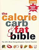 The Calorie, Carb and Fat Bible 2005: The UK's Most Comprehensive Calorie Counter Jeremy Sims