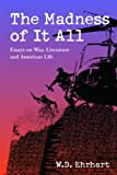 img - for The Madness of It All: Essays on War, Literature and American Life book / textbook / text book