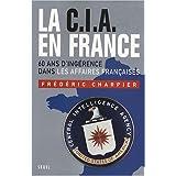 La CIA en France : 60 ans d'ing�rence dans les affaires fran�aisespar Fr�d�ric Charpier