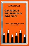 Anna Riva's Candle Burning Magic: A Spellbook of Rituals for Good and Evil (0943832063) by Anna Riva