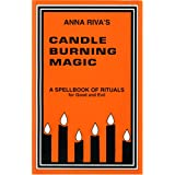 Anna Riva's Candle Burning Magic: A Spellbook of Rituals for Good and Evil ~ Anna Riva
