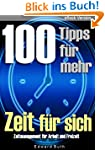 100 Tipps f�r mehr Zeit f�r sich: Zei...