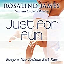 Just for Fun: Escape to New Zealand, Book 4 (       UNABRIDGED) by Rosalind James Narrated by Claire Bocking