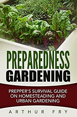 Preparedness Gardening: Prepper's Survival Guide On Homesteading and Urban Gardening