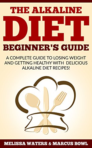 Alkaline Diet: The Alkaline Diet Beginner's guide, A Complete Guide To Losing Weight And Getting Healthy With Delicious Alkaline Diet Recipes! by Melissa  Waters, Marcus  Bowl