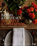 img - for The Art of Entertaining Relais & Ch teaux: Menus, Flowers, Table Settings, and More for Memorable Celebrations book / textbook / text book