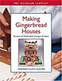 The Weekend Crafter®: Making Gingerbread Houses: Dozens of Delectable Designs & Ideas