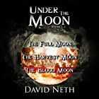 Under the Moon Bundle: Books 1-3 Hörbuch von David Neth Gesprochen von: Nathan Weiland