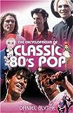 The Encyclopaedia Of Classic 80's Pop (0749083115) by Blythe, Daniel
