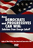 How Democrats and Progressives Can Win: Solutions from George Lakoff