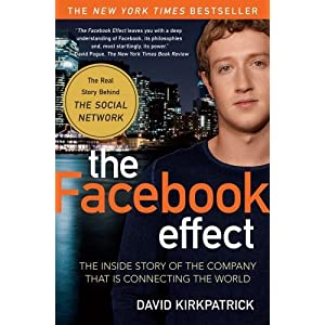 By David Kirkpatrick: The Facebook Effect: The Inside Story of the Company That Is Connecting the World