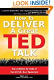 How to Deliver a Great TED Talk: Presentation Secrets of the World's Best Speakers