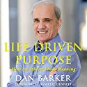 Life Driven Purpose: How an Atheist Finds Meaning Audiobook by Dan Barker Narrated by Daniel C. Dennett, Dan Barker