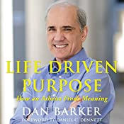 Life Driven Purpose: How an Atheist Finds Meaning | [Dan Barker]