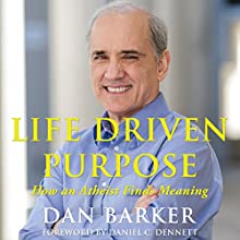 Life Driven Purpose: How an Atheist Finds Meaning (       UNABRIDGED) by Dan Barker Narrated by Dan Barker, Daniel C. Dennett