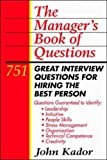 The Manager's Book of Questions: 751 Great Interview Questions for Hiring the Best Person (007034311X) by Kador, John