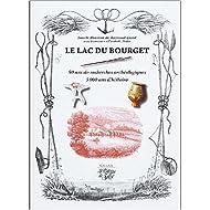 Le Lac du Bourget : 50 ans de recherches archéologiques, 5000 ans d'histoire