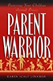 Parent Warrior: Protecting Your Children Through Prayer (0800756983) by Linamen, Karen Scalf