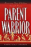 Parent Warrior: Protecting Your Children Through Prayer (0800756983) by Linamen, Karen Scalf