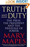 Truth and Duty: The Press, the Presid...