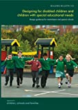 Designing for Disabled Children and Children with Special Educational Needs: Guidance for Mainstream and Special Schools (Building Bulletin)