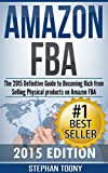 Amazon FBA: The 2015 Definitive Guide to Becoming Rich from Selling Physical products on Amazon FBA (Amazon FBA, Private Label, Amazon Physical Products, ... Private Label, Physical Products, FBA)