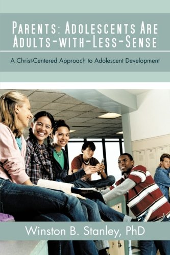 Parents: Adolescents Are Adults-With-Less-Sense: A Christ-Centered Approach To Adolescent Development front-1008818