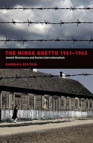 The Minsk Ghetto 1941-1943: Jewish Resistance and Soviet Internationalism PDF