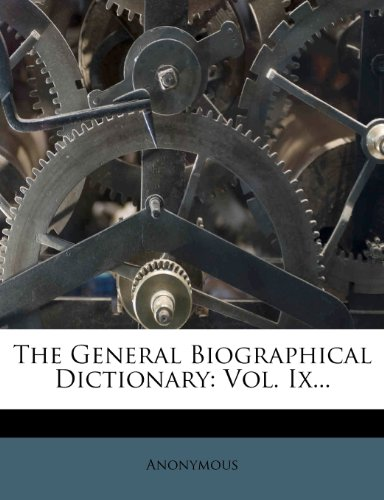 The General Biographical Dictionary: Vol. Ix...