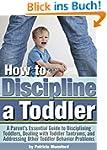 How to Discipline a Toddler: A Parent...