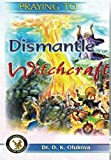 img - for Praying to Dismantle Witchcraft book / textbook / text book