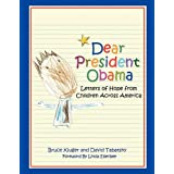 Dear President Obama: Letters of Hope from Children Across America ~ Bruce Kluger