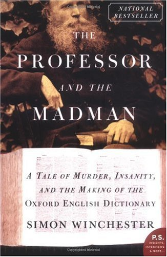 a review of simon winchesters the professor and the madman Summary and reviews of the professor and the madman by simon winchester, plus links to a book excerpt from the professor and the madman and author biography of simon winchester.
