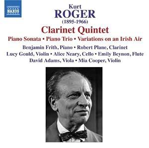 Roger: Clarinet Quintet; Piano Sonata; Piano Trio; Variations on an Irish Air
