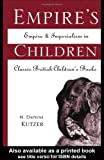 Empire's Children: Empire and Imperialism in Classic British Children's Books (Garland Reference Library of the Humanities, Vol. 2005.)