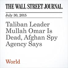 Taliban Leader Mullah Omar Is Dead, Afghan Spy Agency Says (       UNABRIDGED) by Margherita Stancati, Ehsanullah Amiri, Saeed Shah Narrated by Ken Borgers