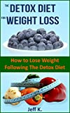 Detox Diet for Weight Loss: How to Lose Weight Following the Detox Diet (Detox Diet, Detox Diet Plan, Detox Diet Menu, Weight Loss Tips, Juicing for Weight ... Diet) (Cleanse, Detox your body)