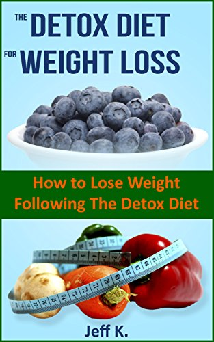 Detox Diet For Weight Loss: How To Lose Weight Following The