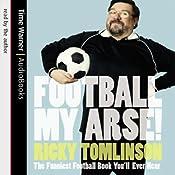 Football My Arse!: The Funniest Football Book You'll Ever Hear | [Ricky Tomlinson]