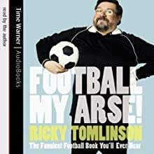 Football My Arse!: The Funniest Football Book You'll Ever Hear Audiobook by Ricky Tomlinson Narrated by Ricky Tomlinson