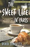 The Sweet Life in Paris: Delicious Adventures in the Worlds Most Glorious - and Perplexing - City