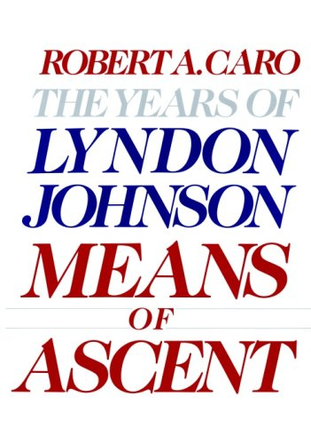 Means of Ascent (The Years of Lyndon Johnson, Volume 2)