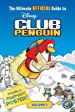 The Ultimate Official Guide to Club Penguin, Volume 1 [With Poster] (Disney Club Penguin)