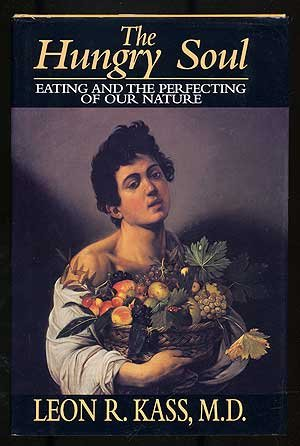 The Hungry Soul: Eating and the Perfecting of Human Nature