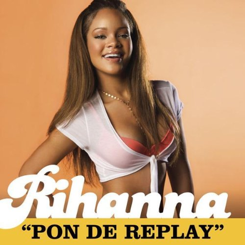 Pon de Replay. from the album Rihanna released: 2005-06-07