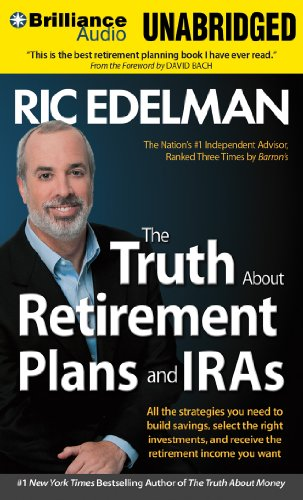 The Truth About Retirement Plans and IRAs: All the Strategies You Need to Build Savings, Select the Right Investments, and Receive the Retirement Income You Want